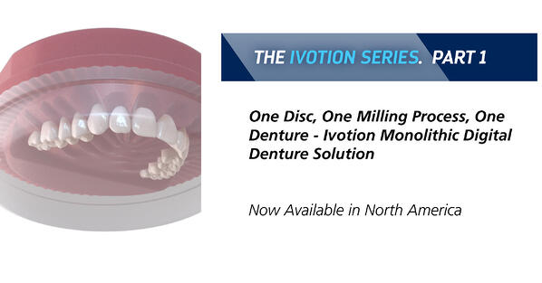 Popular post - One Disc, One Milling Process, One Denture - Ivotion Monolithic Digital Denture Solution