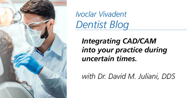 Integrating CAD/CAM into your practice during uncertain times.