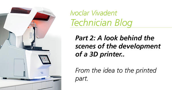 Part 2: A look behind the scenes of the development of a 3D printer..